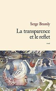 La transparence et le reflet par Serge Bramly