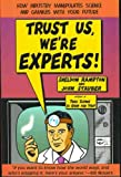 img - for Trust Us, We're Experts!: How Industry Manipulates Science and Gambles with Your Future book / textbook / text book