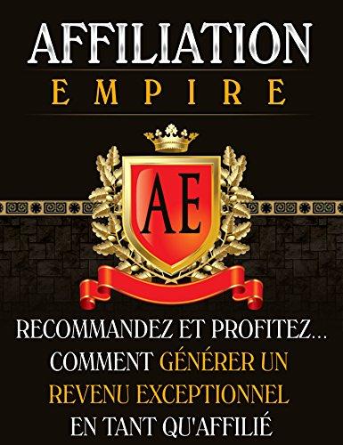 Download Affiliation Empire: Réussir dans l'affiliation (French Edition) Pdf