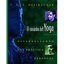 El Corazón del Yoga: Desarrollando Una Práctica Personal