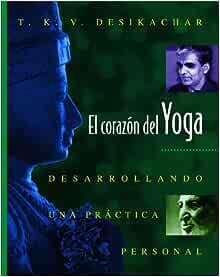 Amazon.com: El corazon del Yoga: Desarrollando una practica ...