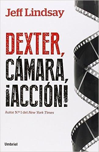 Dexter, camara, accion Spanish Edition by Jeff Lindsay 2014-08-30: Amazon.es: Jeff Lindsay: Libros