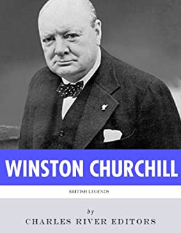 British Legends: The Life and Legacy of Winston Churchill by [Charles River Editors]