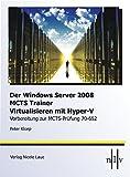 Der Windows Server 2008 MCTS Trainer - Virtualisieren mit Hyper-V - Vorbereitung zur MCTS-Prüfung 70-652