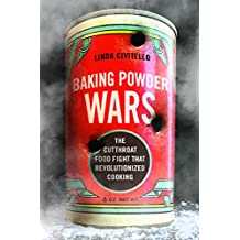 Baking Powder Wars  The Cutthroat Food Fight that Revolutionized Cooking