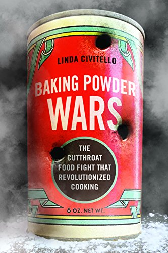 Baking Powder Wars: The Cutthroat Food Fight that Revolutionized Cooking (Heartland Foodways) by Linda Civitello