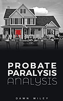 Probate Paralysis Analysis by [Wiley, Dawn]