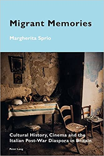 Migrant Memories: Cultural History, Cinema and the Italian Post-War Diaspora in Britain (Cultural Memories)
