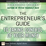 The Entrepreneur's Guide to Taking Control of Your Money (FT Press Delivers Shorts)