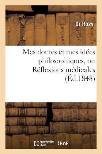 Read Online Mes Doutes Et Mes Idees Philosophiques, Ou Reflexions Medicales, Suivies de Quelques (Philosophie) PDF