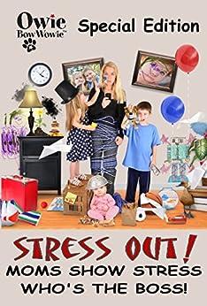 Owie BowWowie Special Edition Stress Out! Moms Show Stress Who's the Boss! by [Johnson, Amanda, Levinson, Jen, Byrne, Leona, Gippner-Woods, Gina, Zawacki, Sue, Brennan, Cathy, Douglas, Brenda, Gregory, Samantha]