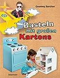 Basteln mit großen Kartons: Flugzeug, Rakete, Auto, Segelboot, Puppenhaus, Puppentheater, Kinderküche, Limonadenstand und andere tolle Projekte