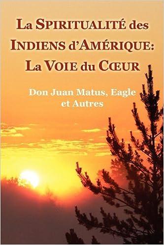 La Spiritualite Des Indiens D Amerique La Voie Du Cœur Don