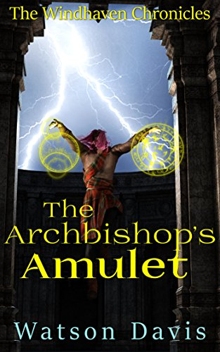 The Archbishop's Amulet (The Windhaven Chronicles Book 1) by [Davis, Watson]