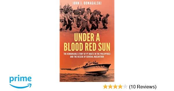 Under a blood red sun the remarkable story of pt boats in the under a blood red sun the remarkable story of pt boats in the philippines and the rescue of general macarthur john j domagalski 9781612004075 fandeluxe Images