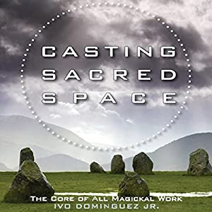 Casting Sacred Space: The Core of All Magickal Work Audiobook