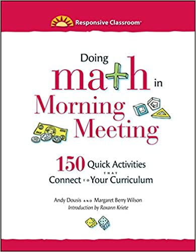 Doing math in morning meeting 150 quick activities that connect to doing math in morning meeting 150 quick activities that connect to your curriculum responsive classroom andy dousis margaret berry wilson m4hsunfo