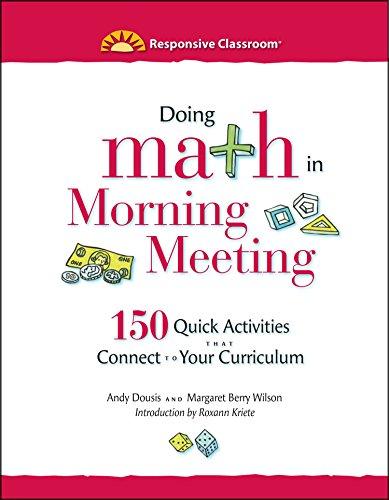 Doing Math in Morning Meeting: 150 Quick Activities That Connect to Your Curriculum (Responsive Classroom)