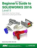 Beginner's Guide to SOLIDWORKS 2016 - Level II