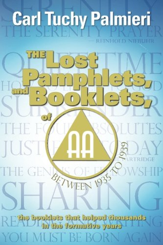 The Lost Pamphlets, and booklets,  of A.A. between 1935 to 1939: the booklets that helped thousands in the formative years (The lost booklets and phamplets of A.A.)
