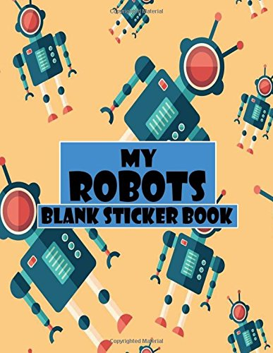My Robots Blank Sticker Book: Funny Robot, Blank Sticker Book 8.5 x 11, 100 Pages (Volume 16)