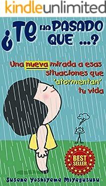 """¿Te ha pasado que...?: Una nueva mirada a esas situaciones que """"atormentan"""" tu vida (Spanish Edition)"""