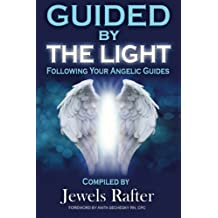 Guided By The Light: Following Your Angelic Guides