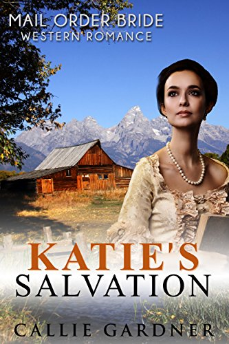 Katie's Salvation: Sweet, Clean, Mail Order Bride Inspirational Western Historical Romance by [Gardner, Callie]