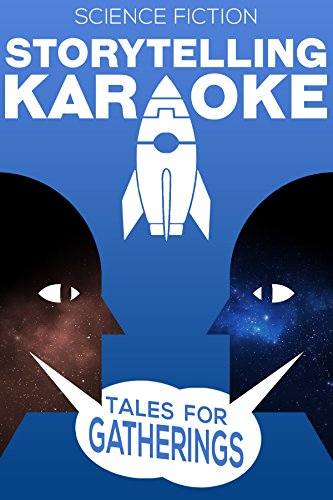 Storytelling Karaoke: Tales For Gatherings