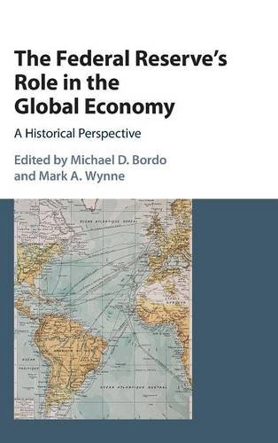 The Federal Reserve's Role In The Global Economy: A Historical Perspective (Studies In Macroeconomic History)
