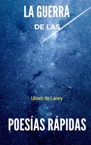 La guerra de las Poesías Rápidas  [de Laney, Ulises] (Tapa Blanda)