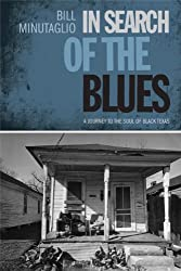 In Search of the Blues: A Journey to the Soul of Black Texas (Southwestern Writers Collection Series, Wittliff Collections at Texas State University)
