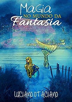 Magia no Mundo da Fantasia por [Otaciano, Luciano]