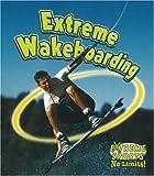 Extreme Wakeboarding, Bobbie Kalman, 0778717267