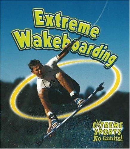 Extreme Wakeboarding (Extreme Sports No Limits!) pdf