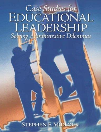 Case Studies for Educational Leadership: Solving Administrative Dilemmas by Stephen F. Midlock (2010-02-07)