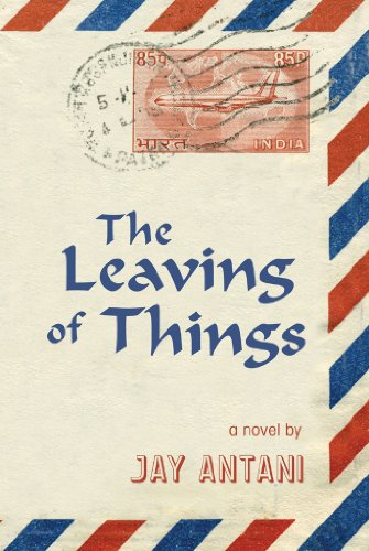 """Growing up, rendered beautifully, in a seductive setting."" -Publishers Weekly  Jay Antani's THE LEAVING OF THINGS: A Novel, 4.7 Stars – Just $0.99!"