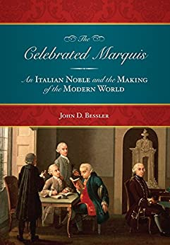 The Celebrated Marquis: An Italian Noble and the Making of the Modern World by [Bessler, John D.]