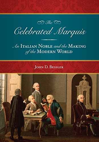 The Celebrated Marquis: An Italian Noble and the Making of the Modern World