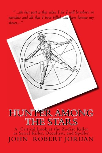 Read Online Hunter Among the Stars: A  Critical Look at the Zodiac Killer as Serial Killer, Occultist, and Speller PDF