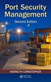 Port Security Management, Second Edition, Kenneth Christopher, 1466591633