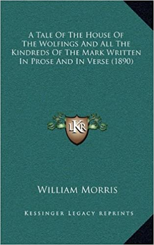 A Tale Of The House Of The Wolfings And All The Kindreds Of the Mark Written In Prose And In Verse