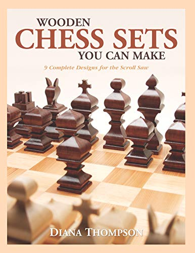 (Wooden Chess Sets You Can Make: 9 Complete Designs for the Scroll Saw (Fox Chapel Publishing) Classic & Contemporary Patterns, Basic How-To Instructions, Compound Sawing Directions, & a Wood Appendix)