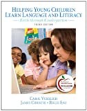 Helping Young Children Learn Language and Literacy: Birth through Kindergarten (3rd Edition)