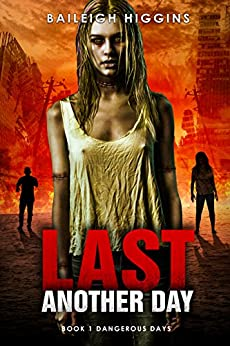 Last Another Day (Dangerous Days - Zombie Apocalypse Book 1) by [Higgins, Baileigh]