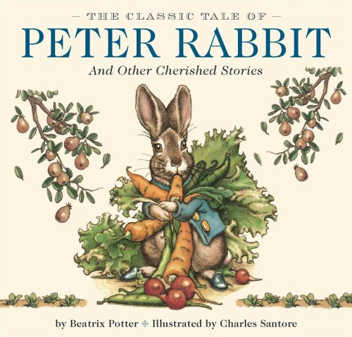 The Classic Tale of Peter Rabbit: And Other Cherished Stories