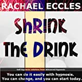 Shrink the Drink: Reduce the Desire to Drink, Reduce Alcohol Intake, Self Hypnosis, Hypnotherapy CD Stop drinking too much and stop alcohol cravings with the help of self hypnosis