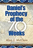 Daniel's Prophecy of the 70 Weeks, Alva J. McClain, 0884692116