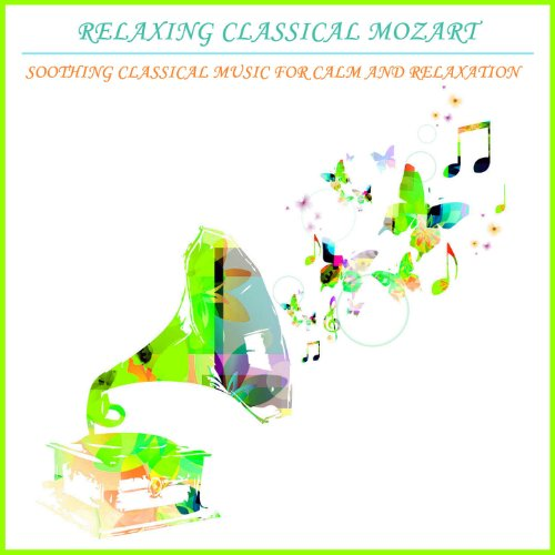 Relaxing Classical Mozart: Soothing Classical Music For Calm and Relaxation