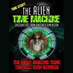 Alien Time Machine: Encounters from Another Dimension | Terry Le Riche Waters